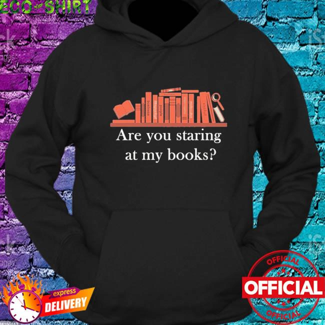 Are you staring at my books s hoodie