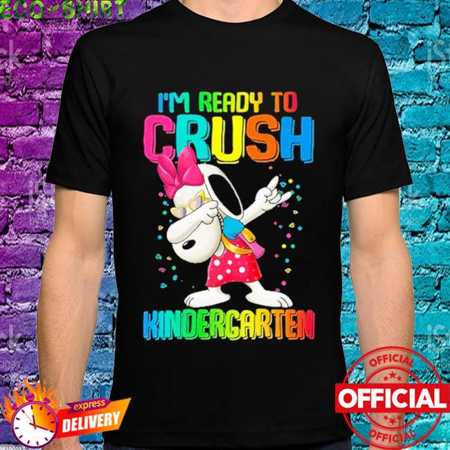 Dabbing Snoopy I'm ready to crush kindergarten shirt