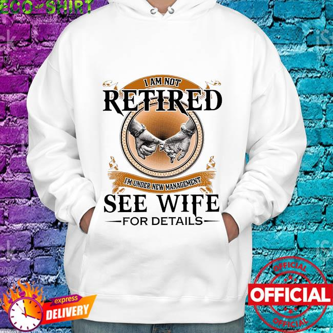 I'm not retired I'm under new management see wife for details s hoodie