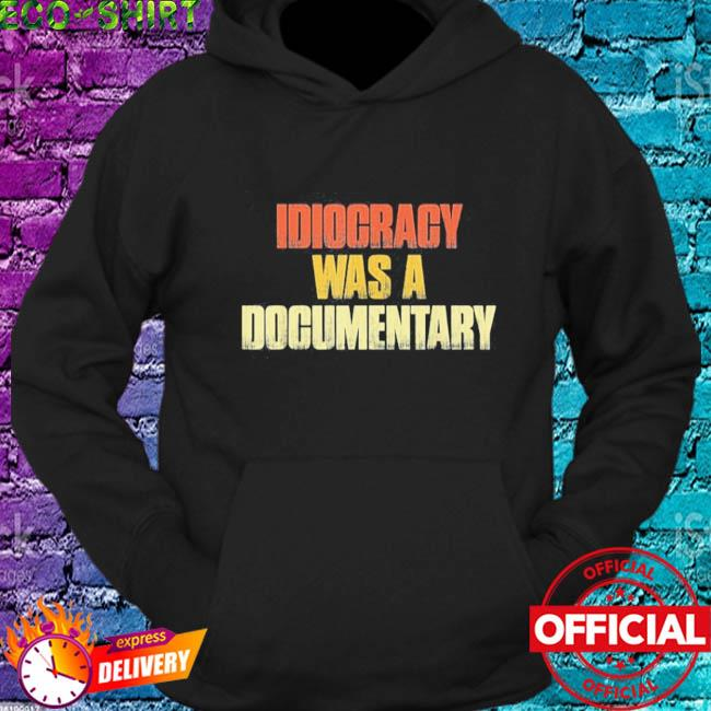 Idiocracy was a Documentary s hoodie